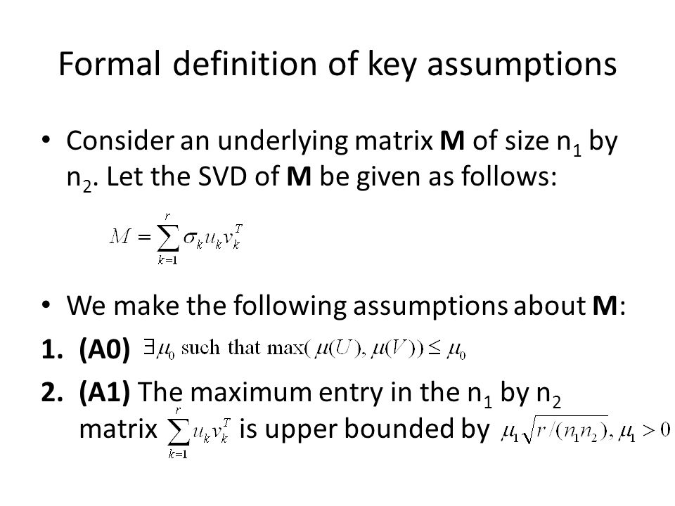 Formal definition of key assumptions Consider an underlying matrix M of size n 1 by n 2.