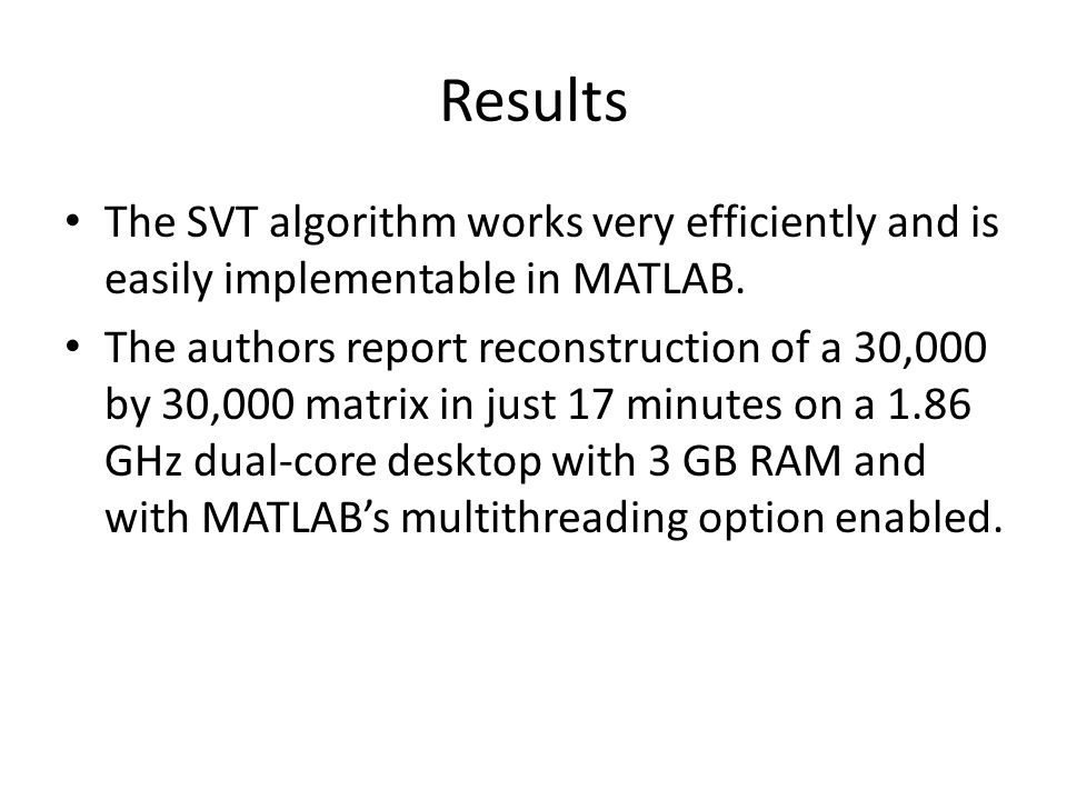 Results The SVT algorithm works very efficiently and is easily implementable in MATLAB.