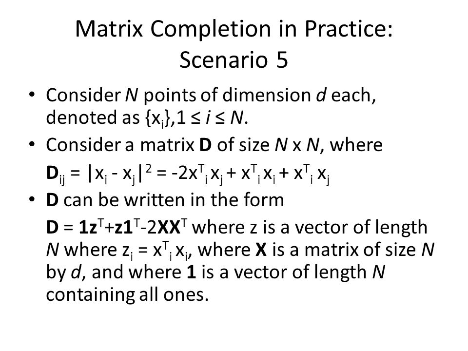 Matrix Completion in Practice: Scenario 5 Consider N points of dimension d each, denoted as {x i },1 ≤ i ≤ N.