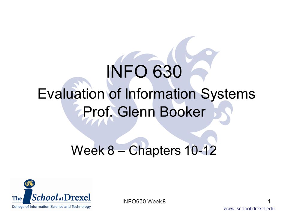 www.ischool.drexel.edu INFO 630 Evaluation of Information Systems Prof.