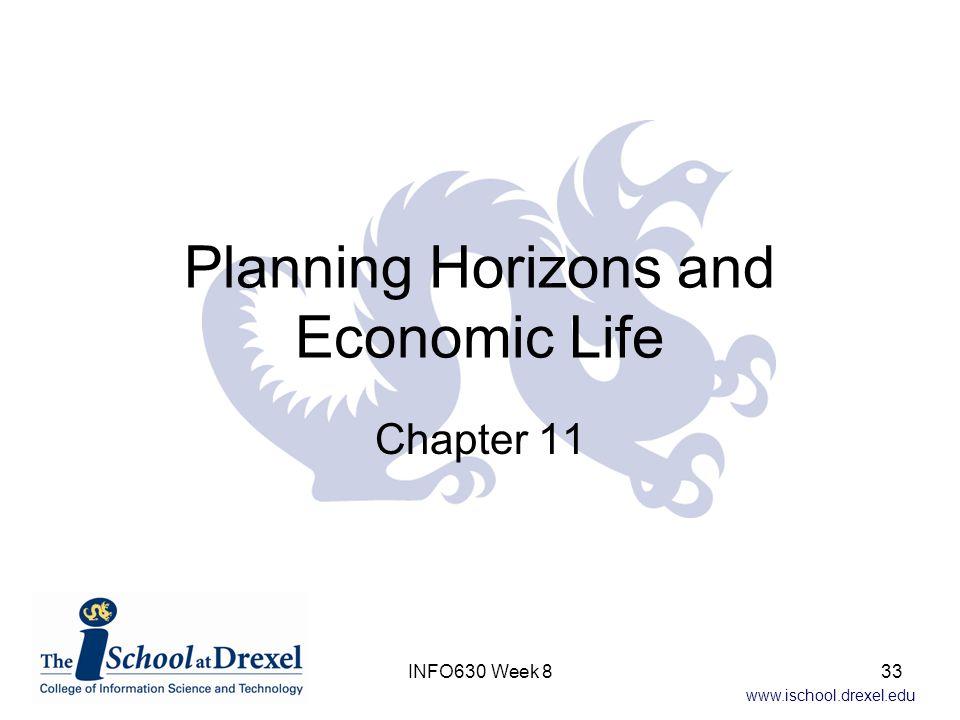 www.ischool.drexel.edu Planning Horizons and Economic Life Chapter 11 INFO630 Week 833