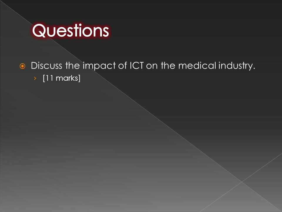  Discuss the impact of ICT on the medical industry. › [11 marks]