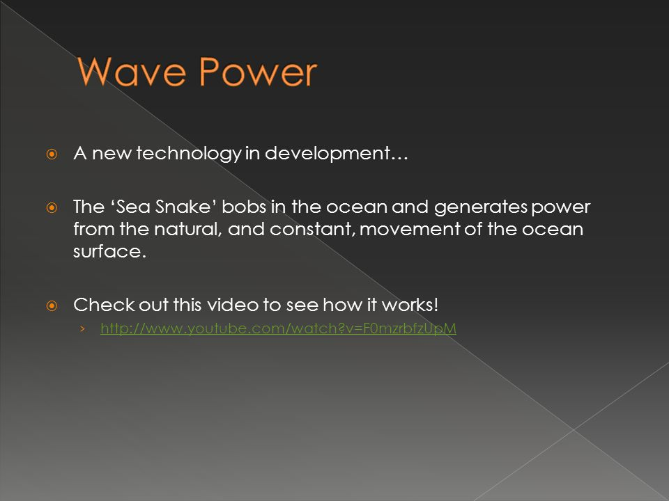  A new technology in development…  The 'Sea Snake' bobs in the ocean and generates power from the natural, and constant, movement of the ocean surfa