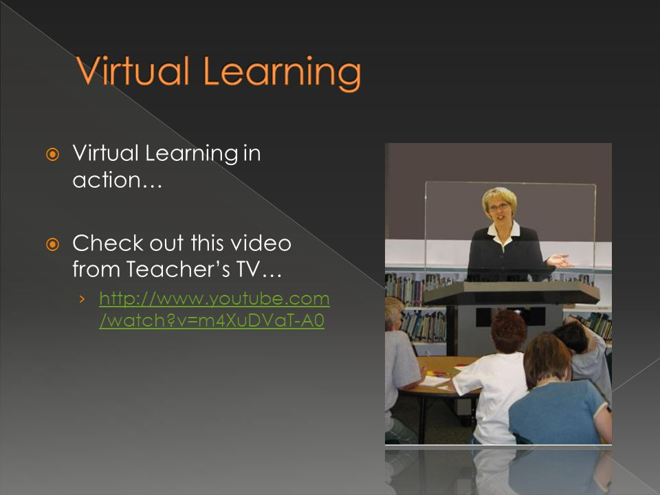  Virtual Learning in action…  Check out this video from Teacher's TV… › http://www.youtube.com /watch?v=m4XuDVaT-A0 http://www.youtube.com /watch?v=