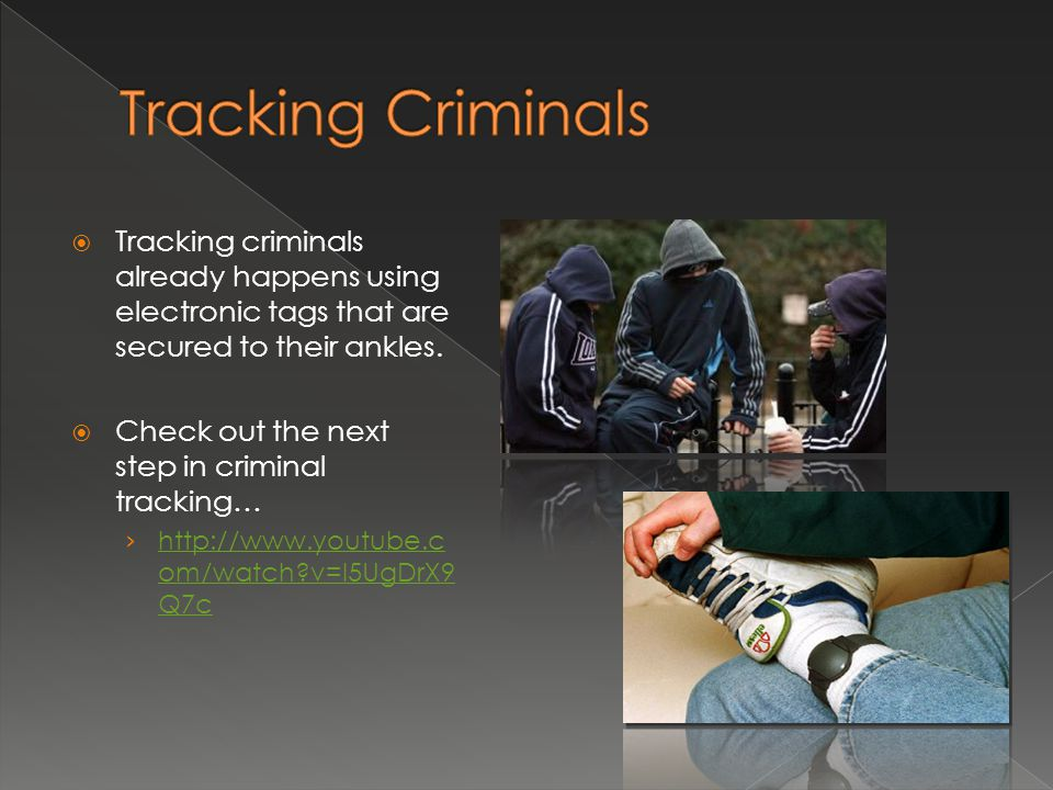  Tracking criminals already happens using electronic tags that are secured to their ankles.  Check out the next step in criminal tracking… › http://