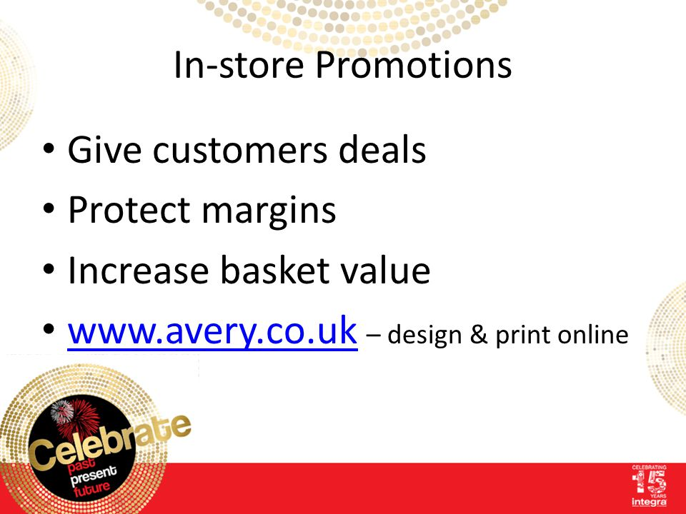 In-store Promotions Give customers deals Protect margins Increase basket value www.avery.co.uk – design & print online www.avery.co.uk