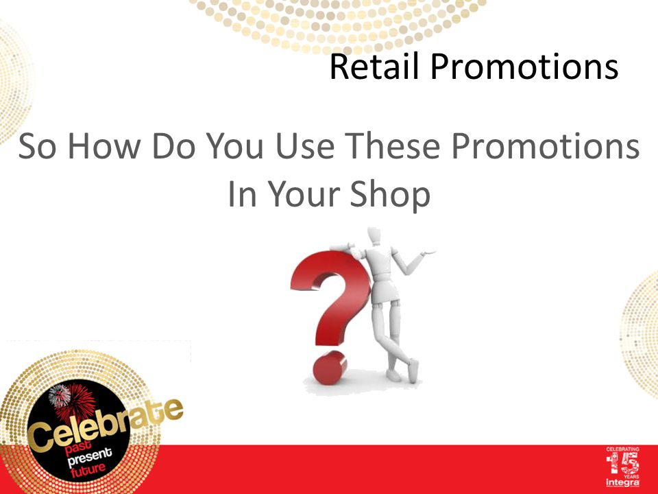Retail Promotions So How Do You Use These Promotions In Your Shop