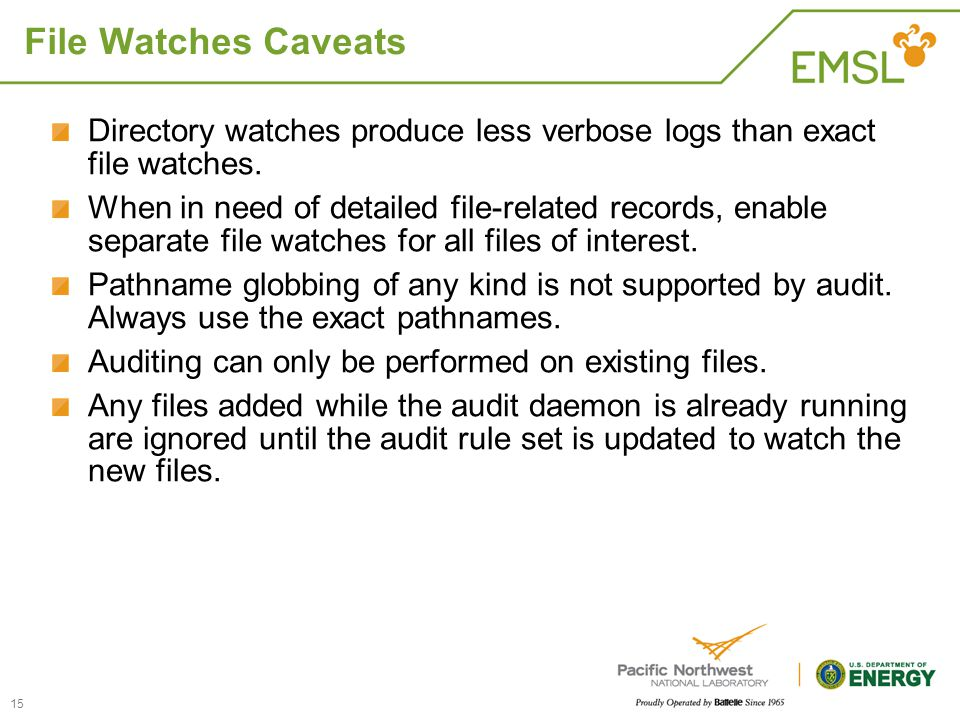 File Watches Caveats Directory watches produce less verbose logs than exact file watches. When in need of detailed file-related records, enable separa