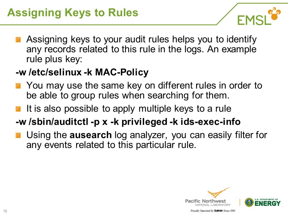 Assigning Keys to Rules Assigning keys to your audit rules helps you to identify any records related to this rule in the logs. An example rule plus ke