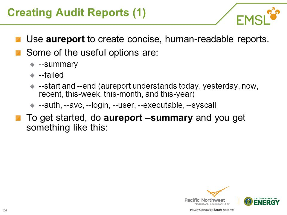 Creating Audit Reports (1) Use aureport to create concise, human-readable reports. Some of the useful options are: --summary --failed --start and --en