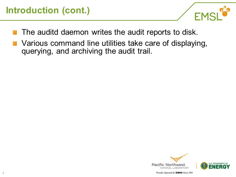 Introduction (cont.) The auditd daemon writes the audit reports to disk. Various command line utilities take care of displaying, querying, and archivi