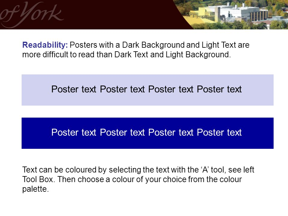 Readability: Posters with a Dark Background and Light Text are more difficult to read than Dark Text and Light Background.