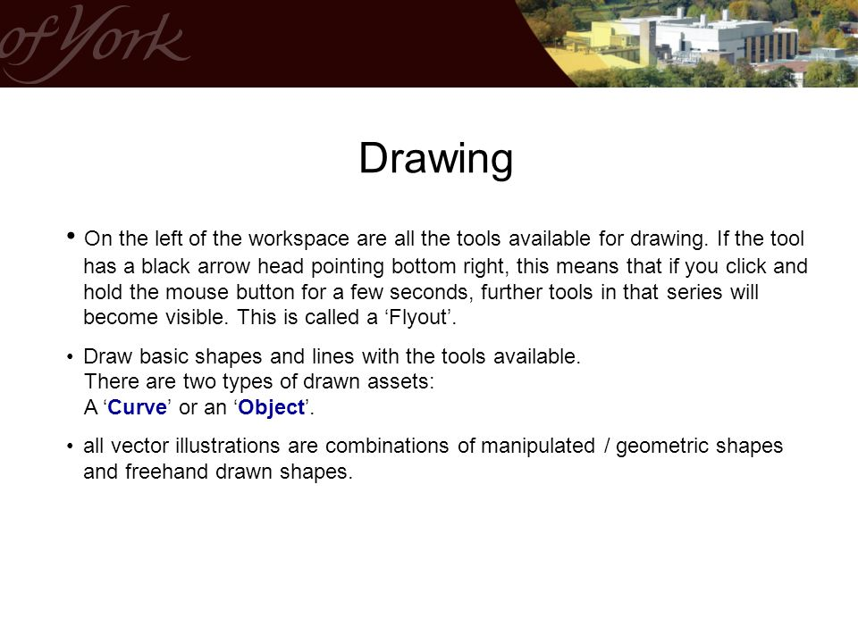 Drawing On the left of the workspace are all the tools available for drawing.