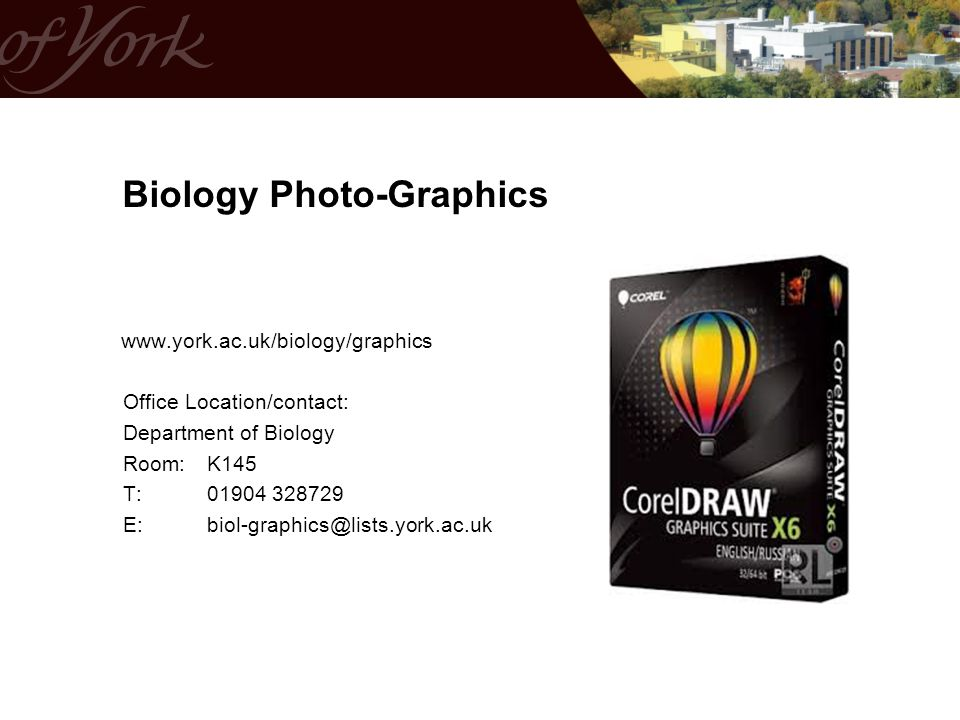 Biology Photo-Graphics www.york.ac.uk/biology/graphics Office Location/contact: Department of Biology Room: K145 T:01904 328729 E:biol-graphics@lists.