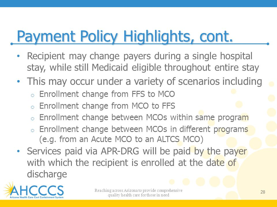 Payment Policy Highlights, cont. Recipient may change payers during a single hospital stay, while still Medicaid eligible throughout entire stay This