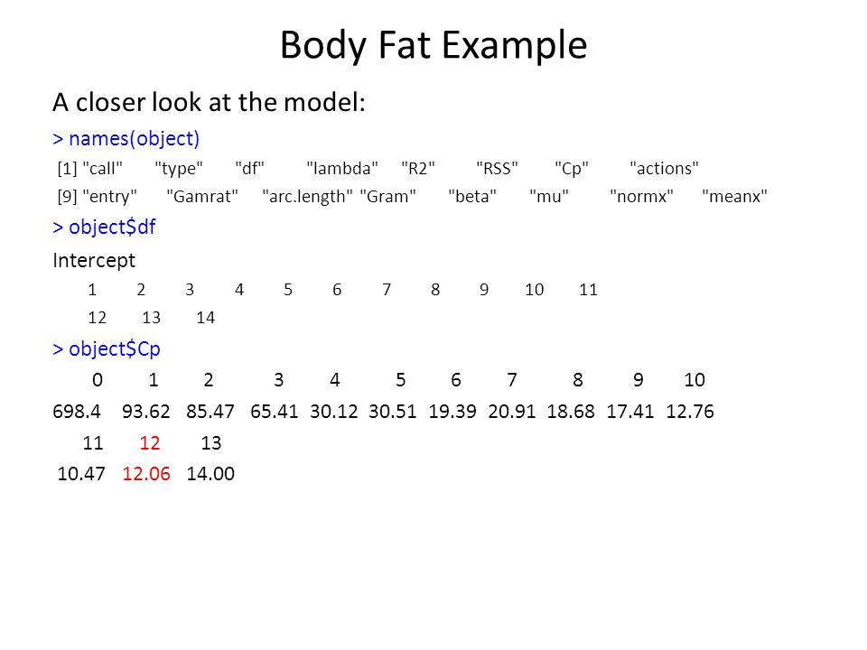 Body Fat Example A closer look at the model: > names(object) [1]