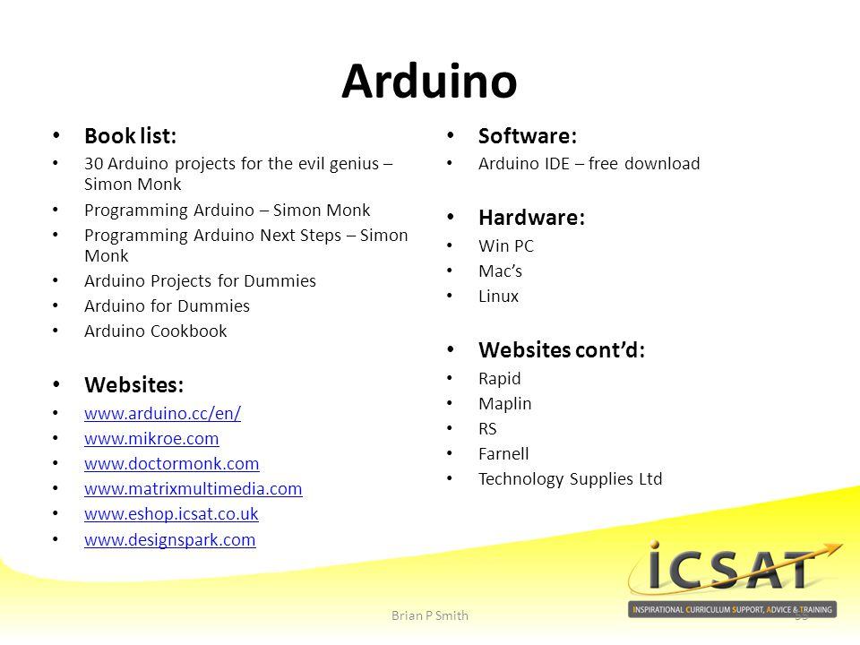 Arduino Book list: 30 Arduino projects for the evil genius – Simon Monk Programming Arduino – Simon Monk Programming Arduino Next Steps – Simon Monk A