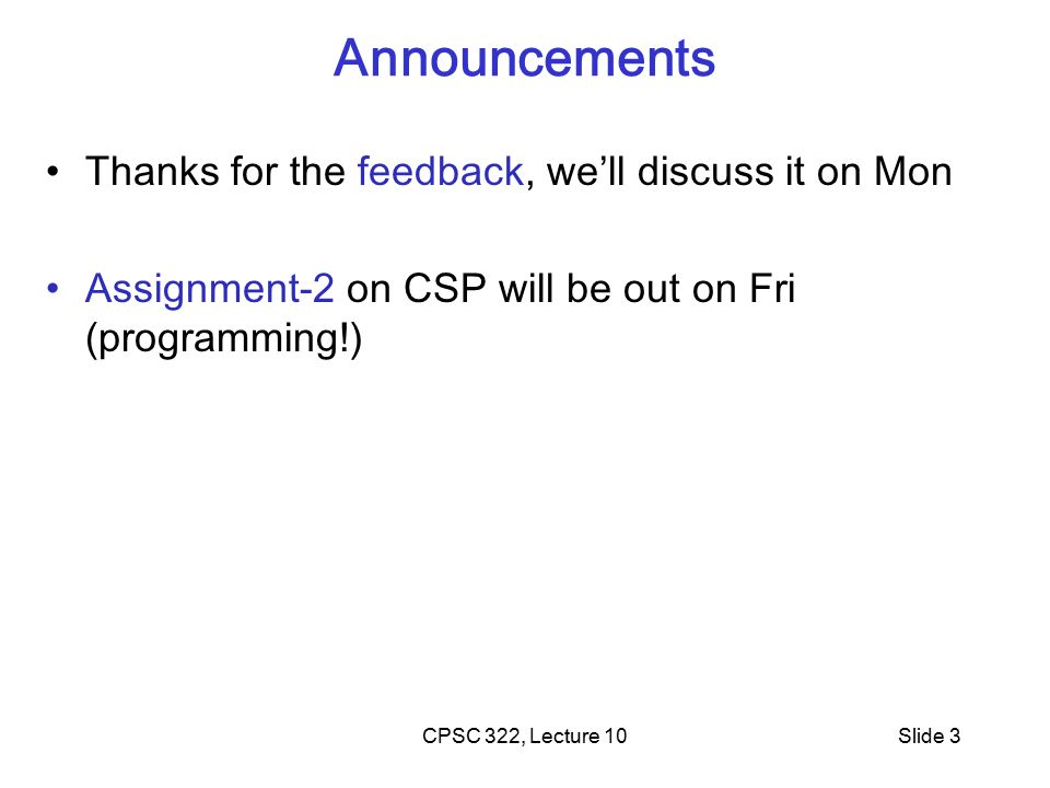 CPSC 322, Lecture 15Slide 4 Lecture Overview Recap Local Search in CSPs Stochastic Local Search (SLS) Comparing SLS algorithms