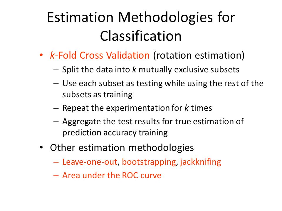 Estimation Methodologies for Classification k-Fold Cross Validation (rotation estimation) – Split the data into k mutually exclusive subsets – Use eac