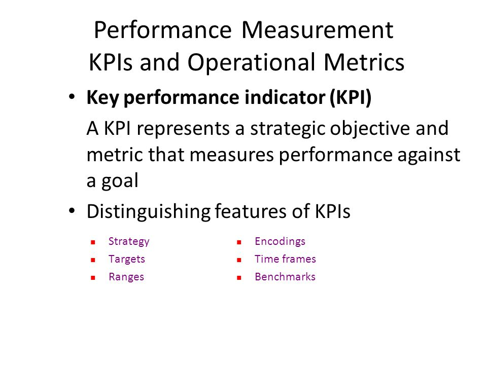 Key performance indicator (KPI) A KPI represents a strategic objective and metric that measures performance against a goal Distinguishing features of