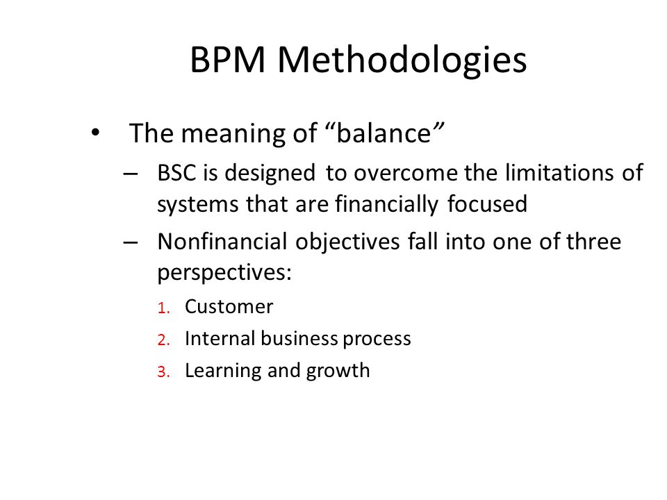 "The meaning of ""balance"" – BSC is designed to overcome the limitations of systems that are financially focused – Nonfinancial objectives fall into one"