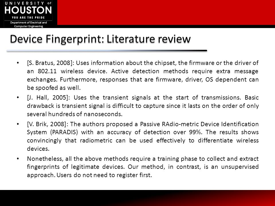Device Fingerprint: Literature review [S. Bratus, 2008]: Uses information about the chipset, the firmware or the driver of an 802.11 wireless device.