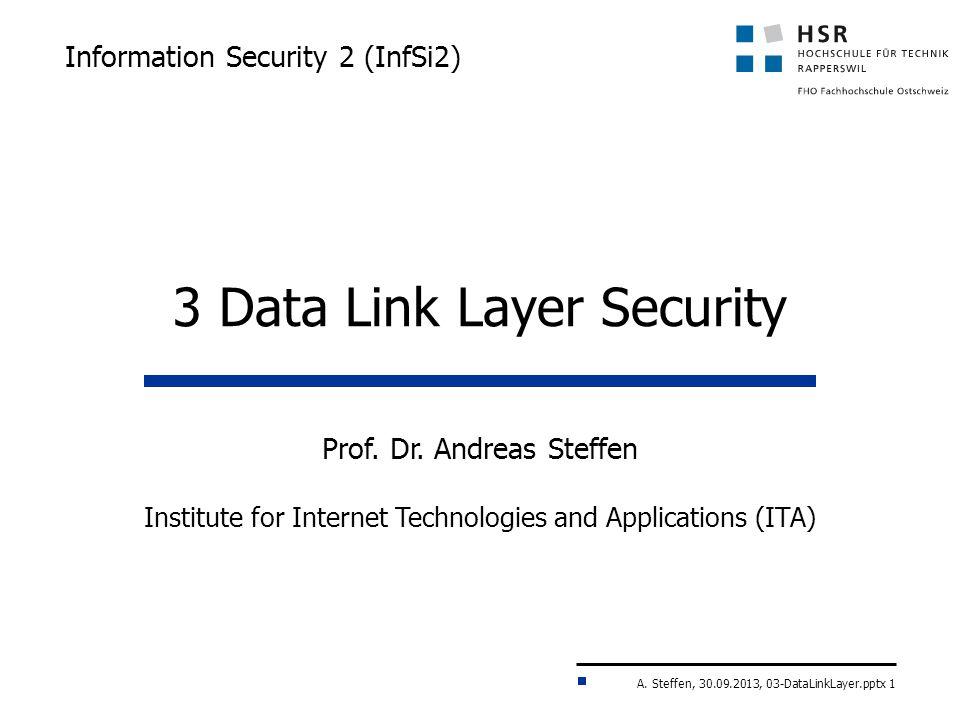 A. Steffen, 30.09.2013, 03-DataLinkLayer.pptx 1 Information Security 2 (InfSi2) Prof.