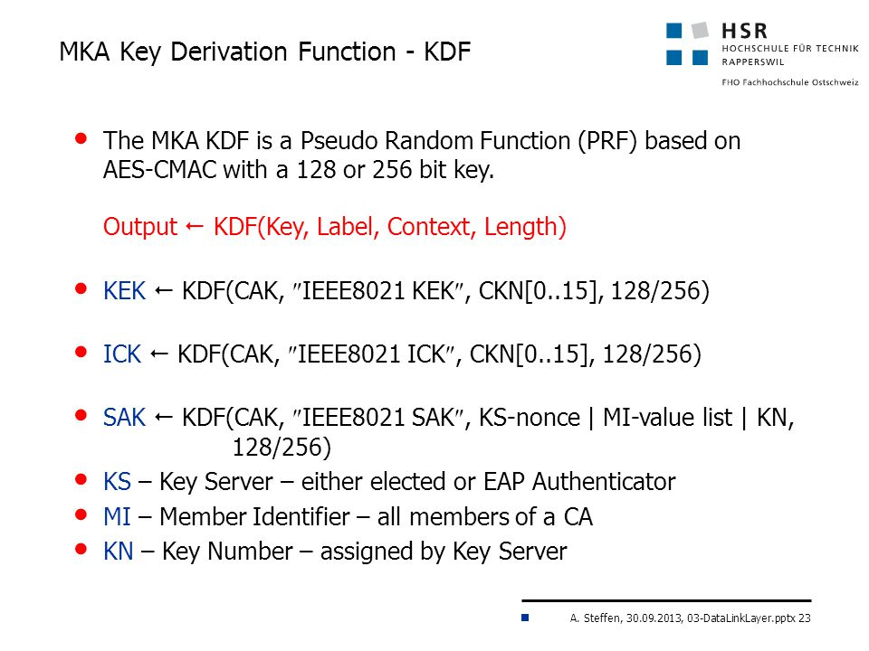A. Steffen, 30.09.2013, 03-DataLinkLayer.pptx 23 MKA Key Derivation Function - KDF The MKA KDF is a Pseudo Random Function (PRF) based on AES-CMAC wit