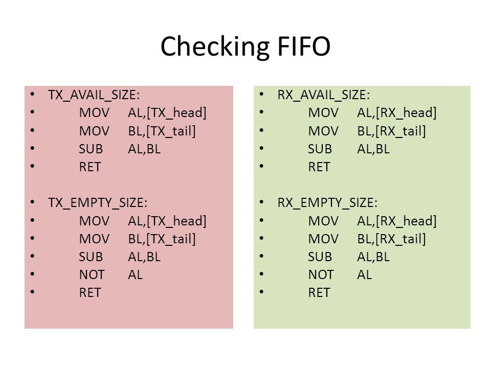 Checking FIFO TX_AVAIL_SIZE: MOVAL,[TX_head] MOVBL,[TX_tail] SUBAL,BL RET TX_EMPTY_SIZE: MOVAL,[TX_head] MOVBL,[TX_tail] SUBAL,BL NOTAL RET RX_AVAIL_S