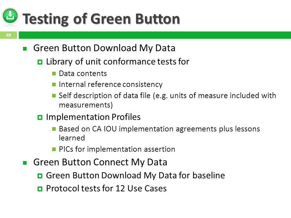 Testing of Green Button Green Button Download My Data  Library of unit conformance tests for Data contents Internal reference consistency Self description of data file (e.g.