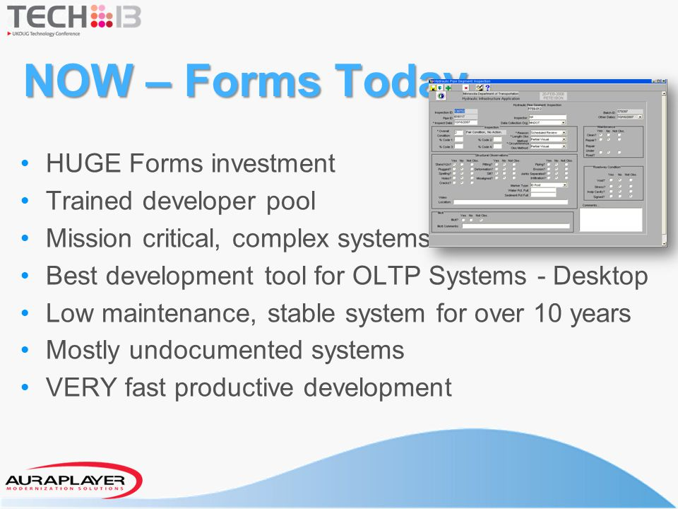 NOW – Forms Today HUGE Forms investment Trained developer pool Mission critical, complex systems Best development tool for OLTP Systems - Desktop Low