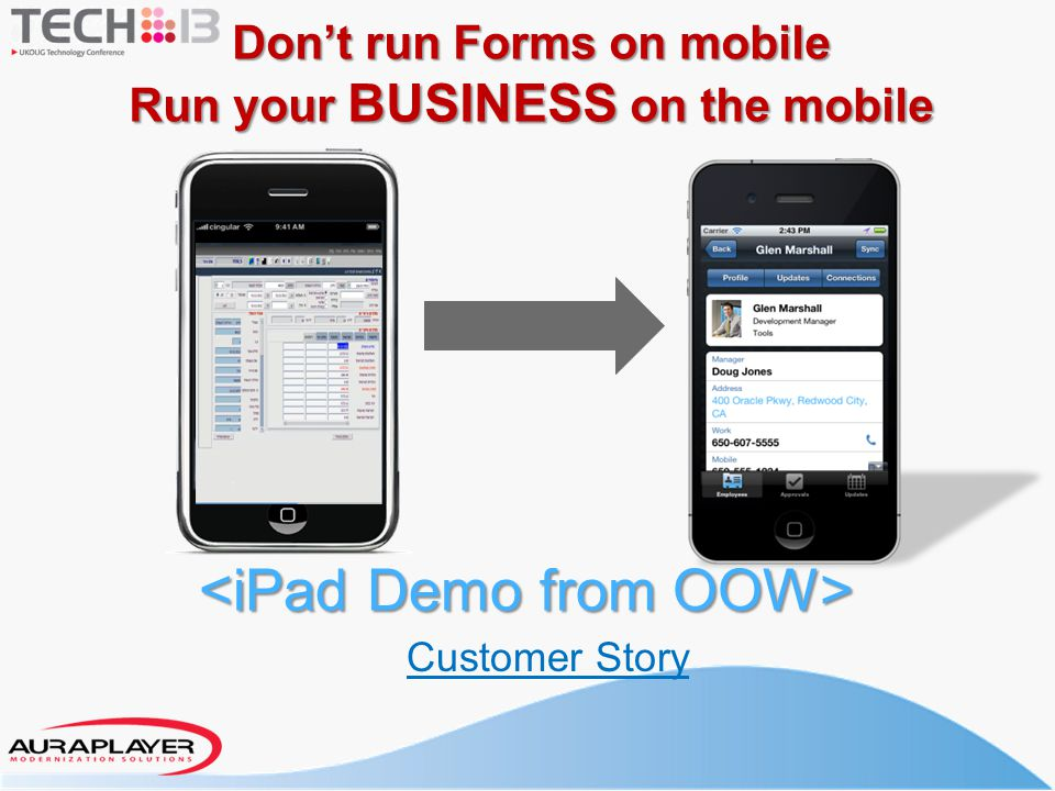 Don't run Forms on mobile Run your BUSINESS on the mobile Customer Story