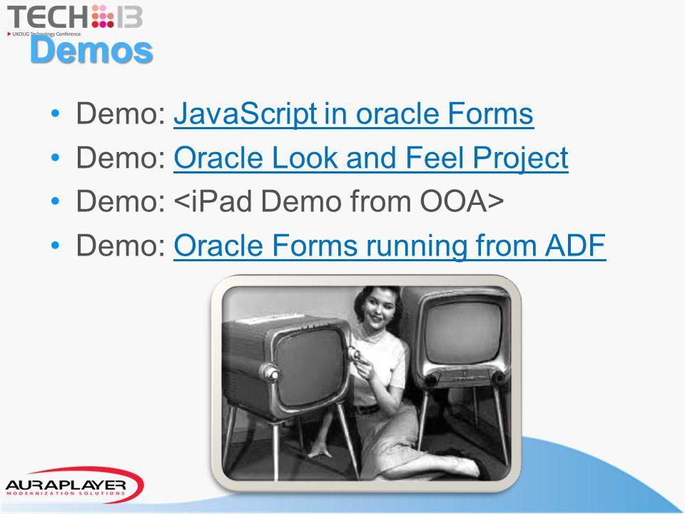 Demos Demo: JavaScript in oracle FormsJavaScript in oracle Forms Demo: Oracle Look and Feel ProjectOracle Look and Feel Project Demo: Demo: Oracle Forms running from ADFOracle Forms running from ADF