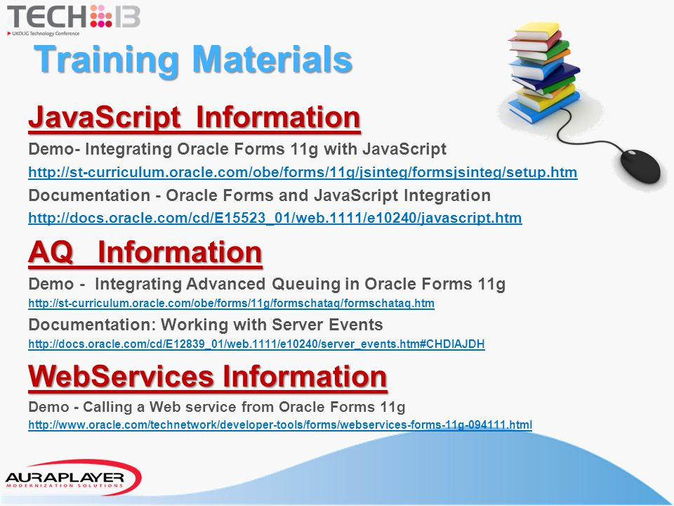 Training Materials JavaScript Information Demo- Integrating Oracle Forms 11g with JavaScript http://st-curriculum.oracle.com/obe/forms/11g/jsinteg/for