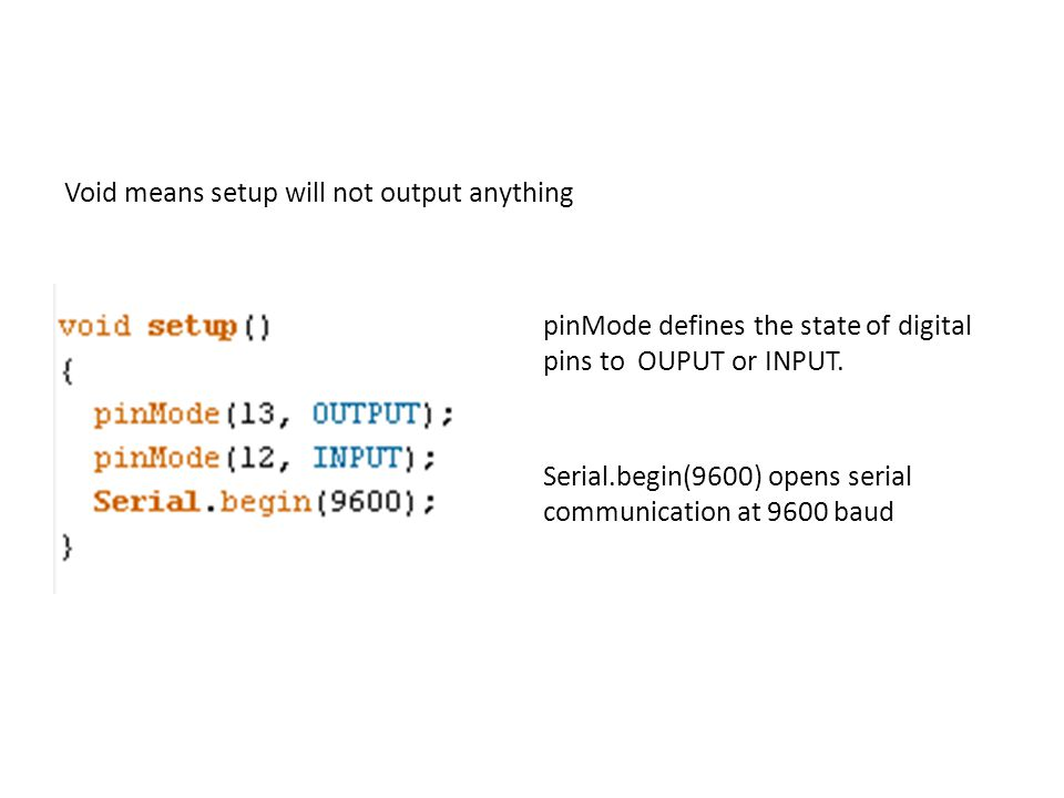 Void means setup will not output anything pinMode defines the state of digital pins to OUPUT or INPUT.