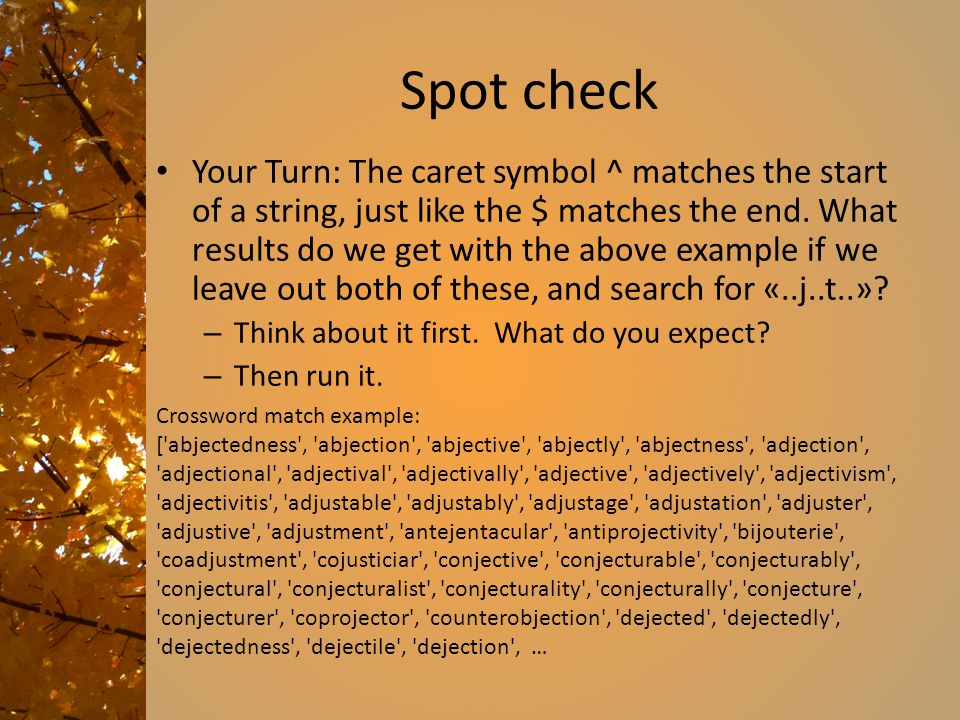 Spot check Your Turn: The caret symbol ^ matches the start of a string, just like the $ matches the end. What results do we get with the above example