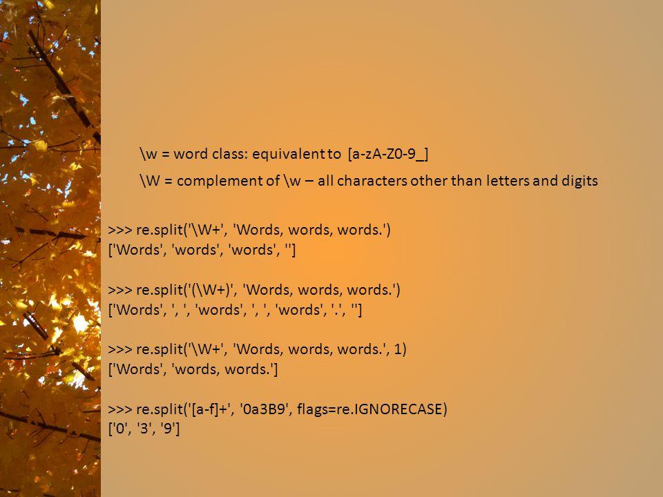>>> re.split('\W+', 'Words, words, words.') ['Words', 'words', 'words', ''] >>> re.split('(\W+)', 'Words, words, words.') ['Words', ', ', 'words', ',
