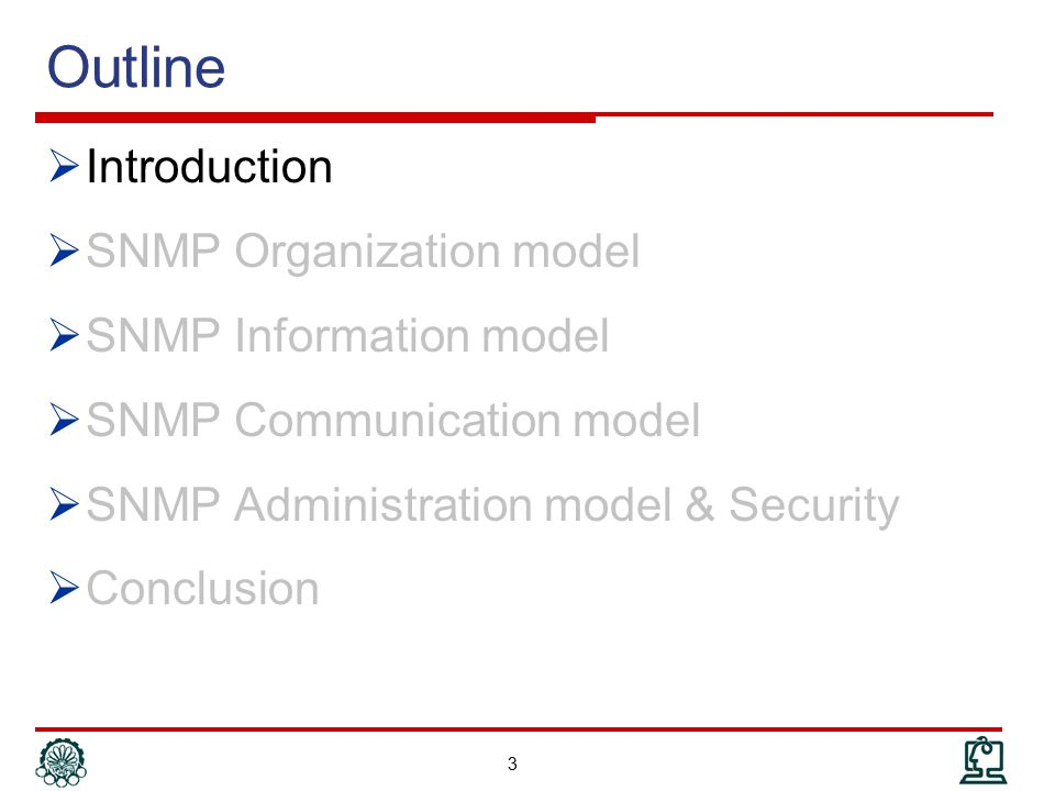 Simple Network Management Protocol (SNMP)  SNMP is one of the most widely used network management protocols  In fact SNMP is a management standard not only a protocol  When we say SNMP management, we are really referring to Internet management standard  SNMP communication protocol is a part of the standard  SNMP Goals  Ubiquity  From PCs to Carrier networks  From small to large network elements  Inclusion of management functions should be inexpensive  Small code  Limited functionality  Management extensions should be possible  New MIBs 4