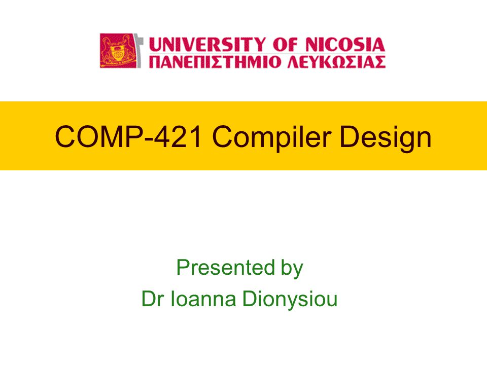 COMP-421 Compiler Design Presented by Dr Ioanna Dionysiou
