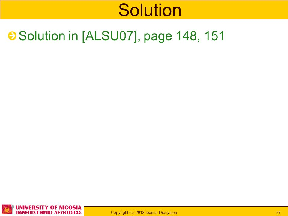 Copyright (c) 2012 Ioanna Dionysiou 57 Solution Solution in [ALSU07], page 148, 151