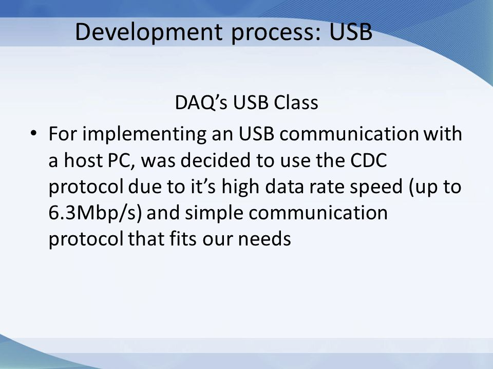 Development process: USB DAQ's USB Class For implementing an USB communication with a host PC, was decided to use the CDC protocol due to it's high da
