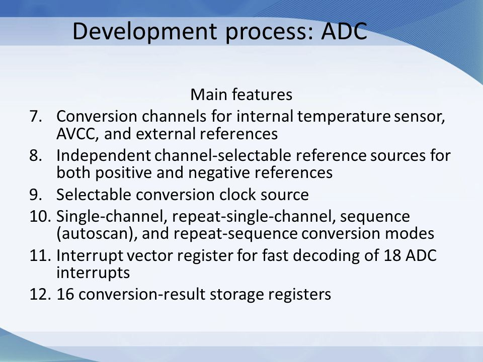 Development process: ADC Main features 7.Conversion channels for internal temperature sensor, AVCC, and external references 8.Independent channel-sele