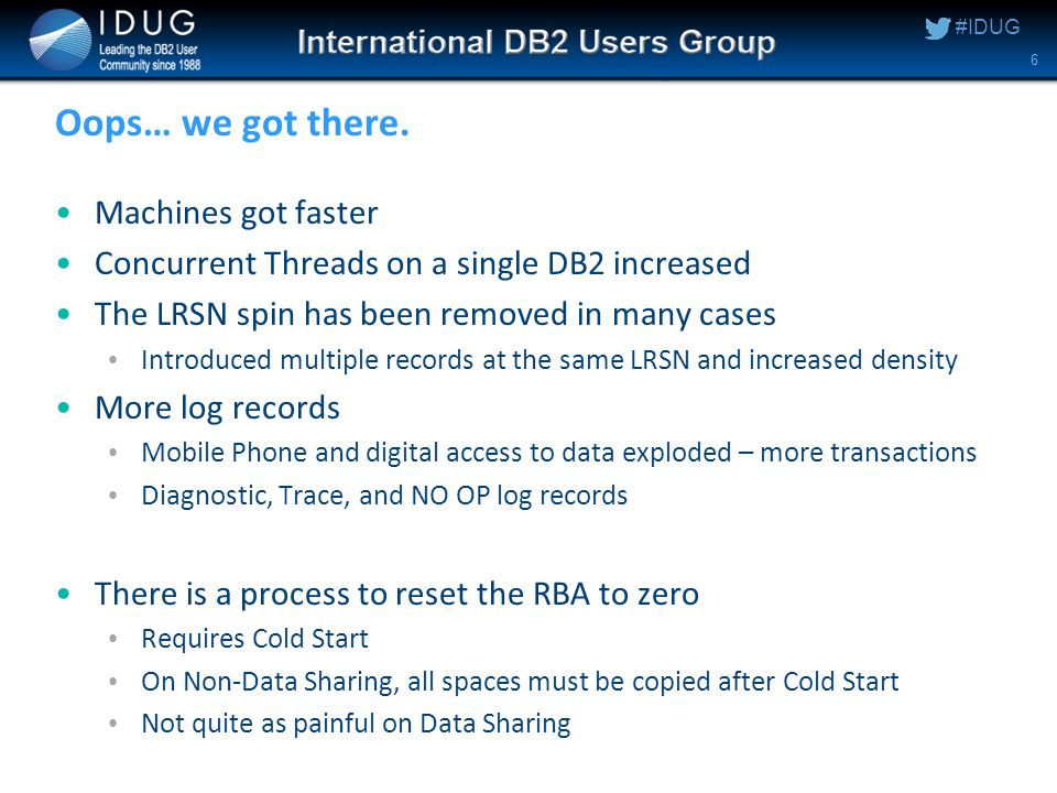 #IDUG Oops… we got there. Machines got faster Concurrent Threads on a single DB2 increased The LRSN spin has been removed in many cases Introduced mul