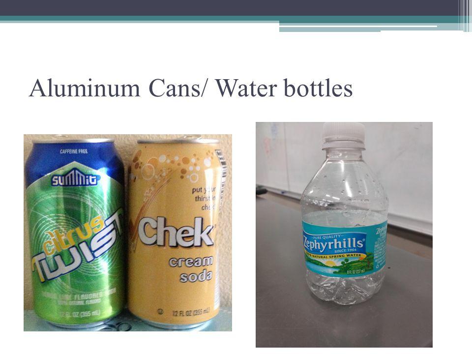 Aluminum Cans/ Water bottles