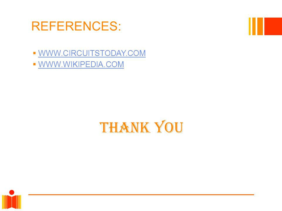 REFERENCES:  WWW.CIRCUITSTODAY.COM WWW.CIRCUITSTODAY.COM  WWW.WIKIPEDIA.COM WWW.WIKIPEDIA.COM THANK YOU