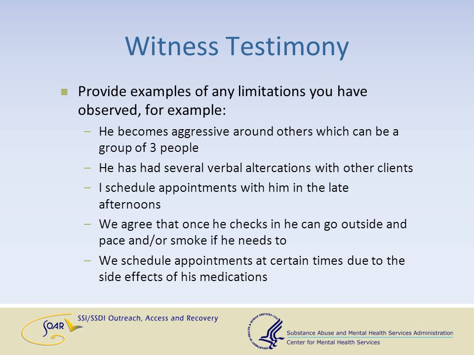 Witness Testimony Provide examples of any limitations you have observed, for example: –He becomes aggressive around others which can be a group of 3 p