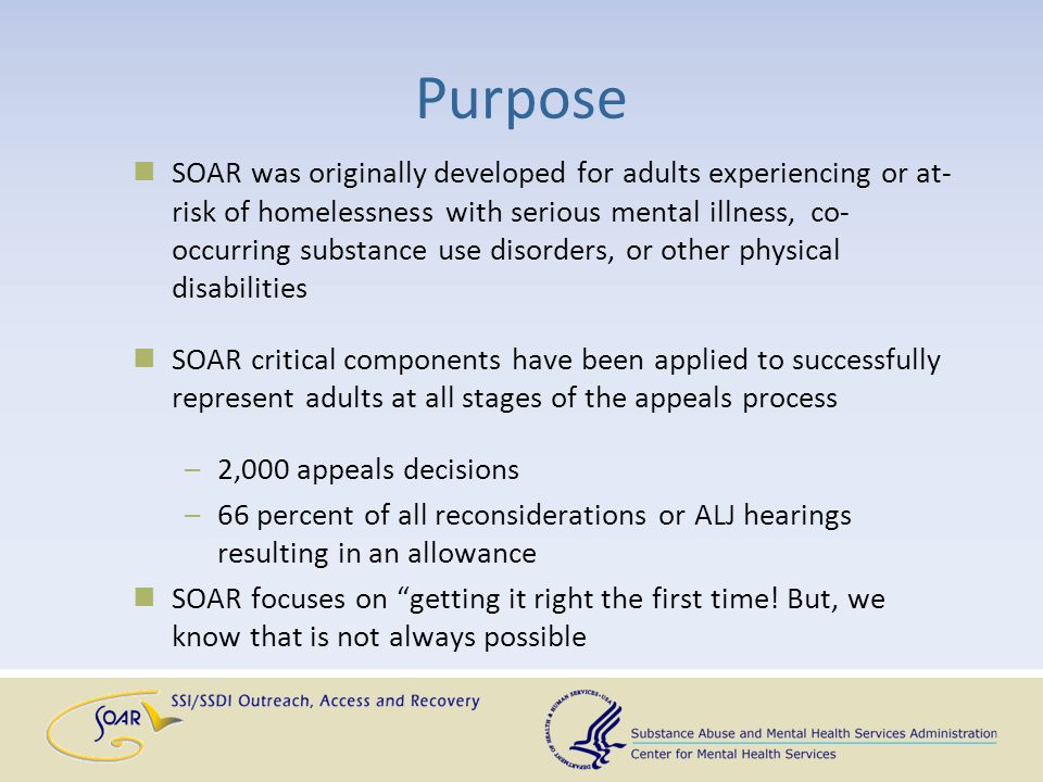 Purpose SOAR was originally developed for adults experiencing or at- risk of homelessness with serious mental illness, co- occurring substance use dis