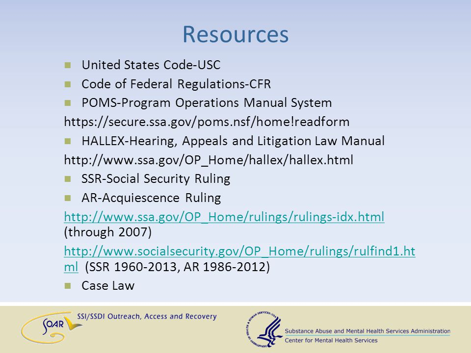 Resources United States Code-USC Code of Federal Regulations-CFR POMS-Program Operations Manual System https://secure.ssa.gov/poms.nsf/home!readform H