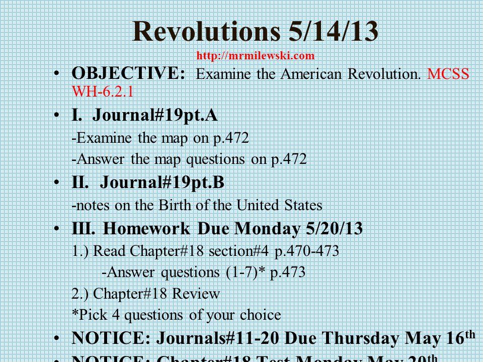 Revolutions 5/14/13 http://mrmilewski.com OBJECTIVE: Examine the American Revolution.