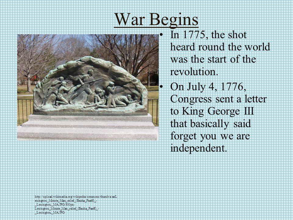 War Begins In 1775, the shot heard round the world was the start of the revolution.